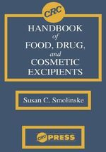CRC Handbook of Food, Drug and Cosmetic Excipients : Foods, Drugs, Cosmetics, and Medical Devices - Susan C. Smolinske