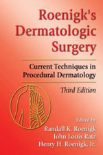 Roenigk's Dermatologic Surgery : Current Techniques in Procedural Dermatology