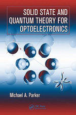 Solid State and Quantum Theory for Optoelectronics - Michael A. Parker