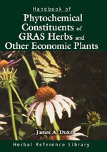 Handbook of Phytochemical Constituents of GRAS Herbs and Other Economic Plants : Herbal Reference Library - James A. Duke