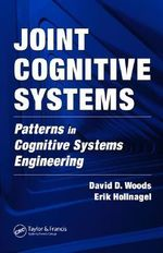 Joint Cognitive Systems : Patterns in Cognitive Systems Engineering - David D. Woods