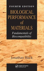 Biological Performance of Materials : Fundamentals of Biocompatability - Jonathan Black