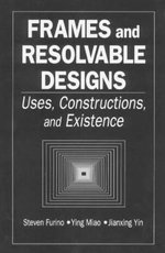 Frames and Resolvable Designs : Uses, Constructions and Existence - Steven Furino