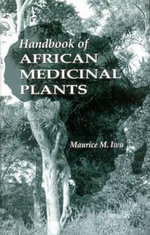 Handbook of African Medicinal Plants : Homeland Security and Emergency Preparedness - M.M. Iwu