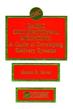 Basic Occupational Medicine : A Guide to Developing Delivery Systems - Robert R. Silver