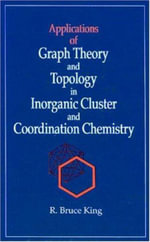 Applications of Graph Theory and Topology in Inorganic Cluster and Coordination Chemistry : Manufacturing Systems Management - B.R. King