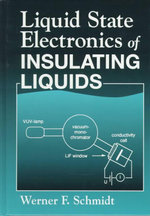 Liquid State Electronics of Insulating Liquids : The Life and Legacy of a Buddhist Master - Werner F. Schmidt