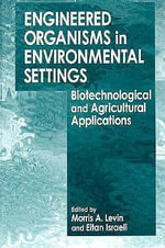 Engineered Organisms in Environmental Settings : Biotechnological and Agricultural Applications - E. Israeli