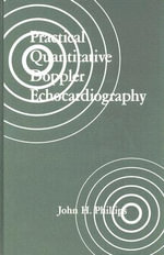 Practical Quantitative Doppler Echocardiography - John H. Phillips