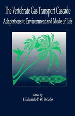 The Vertebrate Gas Transport Cascade : Adaptations to Environment and Mode of Life - E. Bicudo