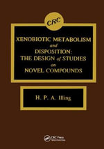 Xenobiotic Metabolism and Disposition : Design of Studies on Novel Compounds - H.P.A. Illing
