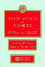 Trace Metals and Fluoride in Bones and Teeth - N.D. Priest
