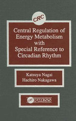 Central Regulation of Energy Metabolism with Special Reference to Circadian Rhythm : Two-Volume Set - Katsuya Nagai