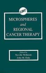 Microspheres and Regional Cancer Therapy :  Proceedings of the Seventeenth Annual Internation... - N. Wilmott