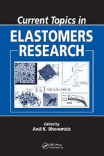 Current Topics in Elastomers Research :  The Definitive User's Guide and Databook