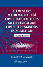 Elementary Mathematical and Computational Tools for Electrical and Computer Engineers Using MATLAB - Jamal T. Manassah