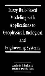 Fuzzy Rule-based Modeling with Applications to Geophysical, Biological and Engineering Systems : Oxford Statistical Science Ser. - A. Bardossy