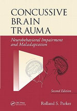 Concussive Brain Trauma : Neurobehavioral Impairment & Maladaptation - Rolland S. Parker