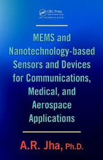 MEMS and Nanotechnology-based Sensors and Devices for Communications, Medical and Aerospace Applications : Protocols, Algorithms and Systems - A. R. Jha