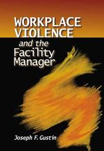 Workplace Violence and the Facility Manager : 1838-1846 - Joseph F Gustin