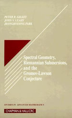 Spectral Geometry, Riemannian Submersions, and the Gromov-Lawson Conjecture - P.B. Gilkey