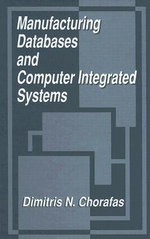 Manufacturing Databases and Computer Integrated Systems - Dimitris N. Chorafas
