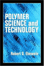 Polymer Science and Technology - Robert O. Ebewele