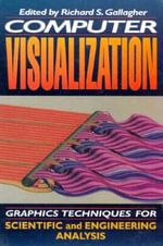 Computer Visualization : Graphics Techniques for Engineering and Scientific Analysis - Richard S. Gallagher
