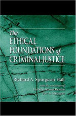 The Ethical Foundations of Criminal Justice - Richard A. Spurgeon Hall