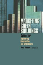 Marketing Green Buildings : Guide for Engineering Construction and Architecture - Jerry Yudelson