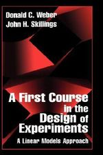 A First Course in the Design of Experiments : A Linear Models Approach - Donald C. Weber