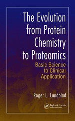 The Evolution from Protein Chemistry to Proteomics : Basic Science to Clinical Application - Roger L. Lundblad