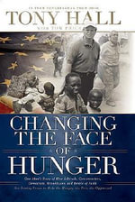 Changing the Face of Hunger : The Story Of How Liberals, Conservatives, Repulicans, Democrats, And People Of Faith Are Joining Forces In A New Movement To Help The Hungry, The Poor - Hall Tony