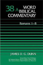 Word Biblical Commentary : Romans 1-8 - James D. G. Dunn
