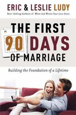 First 90 Days of Marriage : Building the Foundation of a Lifetime - Eric Ludy