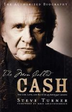 The Man Called Cash : The Life, Love and Faith of an American Legend - Steve Turner