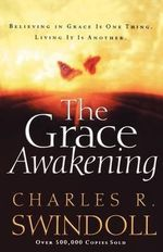 The Grace Awakening : Believing in Grace Is One Thing Living It Is Another - Charles R. Swindoll