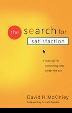 The Search for Satisfaction : Looking for Something New Under the Sun - David H. McKinley