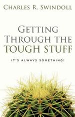 Getting Through the Tough Stuff : It's Always Something! - Charles R. Swindoll