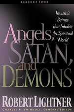 Angels, Satan, and Demons : Invisible Beings That Inhabit the Spiritual World - Robert Paul Lightner