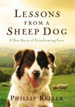 Lessons from a Sheepdog : A True Story of Transforming Love - W. Phillip Keller
