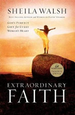 Extraordinary Faith : God's Perfect Gift for Every Woman's Heart - Sheila Walsh