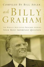 Ask Billy Graham : The World's Best-Loved Preacher Answers Your Most Important Questions - Bill Adler