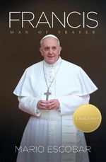 Francis : Man of Prayer - Mario Escobar