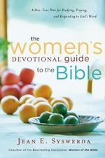 The Women's Devotional Guide to the Bible : A One-Year Plan for Studying, Praying, and Responding to God's Word - Jean E Syswerda