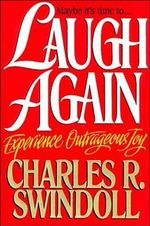 Laugh Again : Experience Outrageous Joy - Charles R. Swindoll