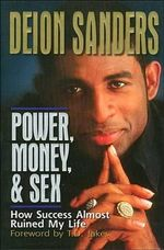 Power, Money & Sex : How Success Almost Ruined My Life - Deion Sanders