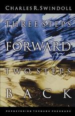 Three Steps Forward, Two Steps Back : Persevering Through Pressure - Charles R. Swindoll