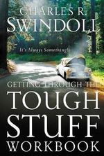 Getting Through the Tough Stuff Workbook : It's Always Something - Charles R. Swindoll