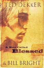 A Man Called Blessed : The Caleb Books Series - Ted Dekker